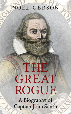The Great Rogue A Biography of Captain John Smith