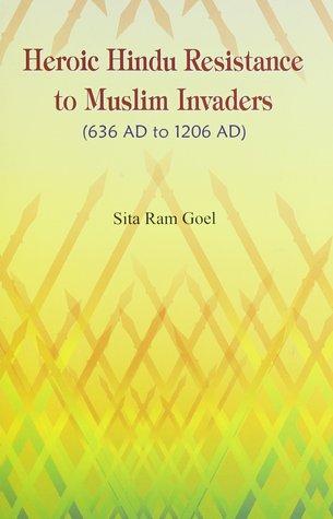 Heroic Hindu Resistance to Muslim Invaders, 636 Ad To 1206 Ad