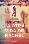 La otra vida de Rachel by Dani Atkins