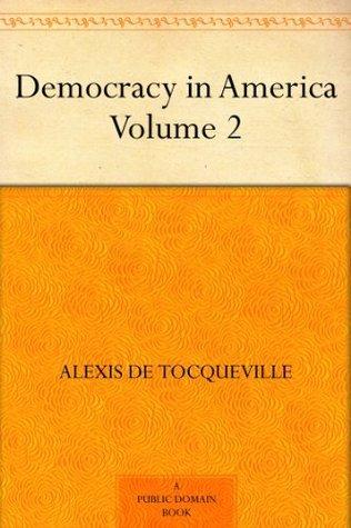 Ebook Democracy in America - Volume 2 by Alexis de Tocqueville DOC!