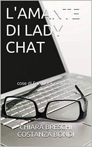 L'AMANTE DI LADY CHAT: cose di Facebook e dintorni