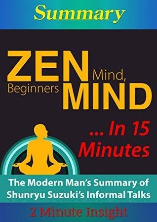 Zen Mind, Beginner's Mind...In 15 Minutes - The Modern Man's Summary of Shunryu Suzuki's Informal Talks