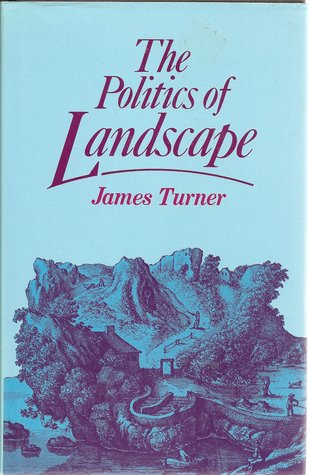 The Politics Of Landscape: Rural Scenery And Society In English Poetry, 1630-1660