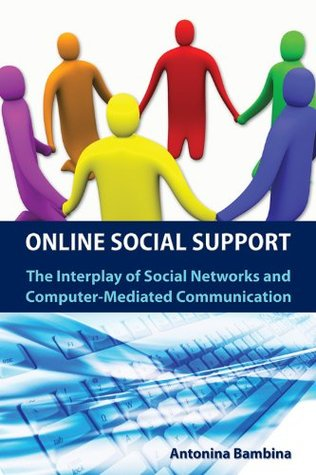 Online Social Support: The Interplay of social networks and computer-mediated communication