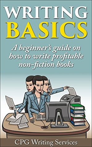 Writing Skills: A beginner's guide to the writing skills needed for profitable non-fiction books (Writing skills, How to write a Kindle book, book writing, write for Kindle 1)