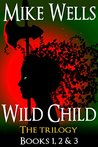 Wild Child, Books 1, 2 & 3 (Free Book 1) by Mike Wells