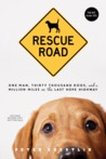 Rescue Road: One Man, Thirty Thousand Dogs, and a Million Miles on the Last Hope Highway