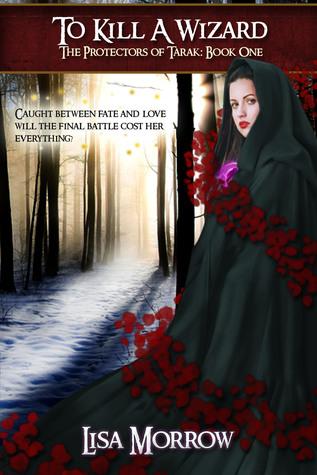 To Kill a Wizard: Rose's Story (The Protectors of Tarak #1)
