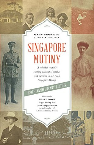 Singapore Mutiny: A Colonial Couple's Stirring Account of Combat and Survival in the 1915 Singapore Mutiny