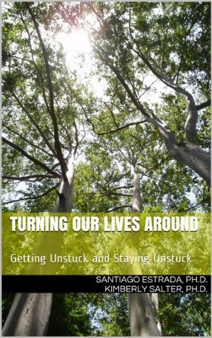 Turning Our Lives Around: Getting Unstuck and Staying Unstuck