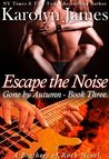 Escape the Noise (Gone by Autumn, #3; Brothers of Rock, #13)