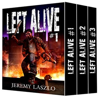 LEFT ALIVE (A Dystopian Zombie apocalypse series Box Set): Books 1-6 of the Post-apocalyptic zombie action and adventure series