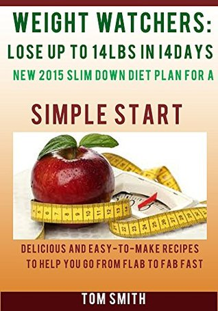 WEIGHT WATCHER: Lose Up To 14LBS in 14Days New 2015 Slim down Diet Plan for a Simple Start: Delicious and Easy-To-Make Recipes to Help You Go from Flab to Fab Fast.