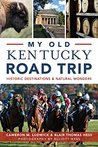 My Old Kentucky Road Trip: Historic Destinations & Natural Wonders