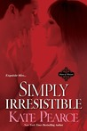 Simply Irresistible by Kate Pearce
