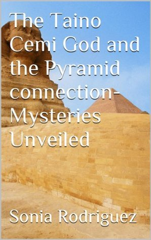 The Taino Cemi God and the Pyramid connection-Mysteries Unveiled