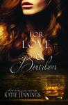 For Love & Bourbon