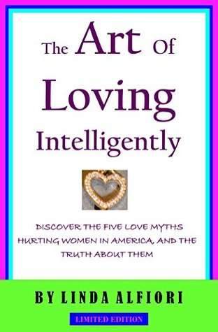 The Art of Loving Intelligently: Discover the 5 Love Myths Hurting Women in America
