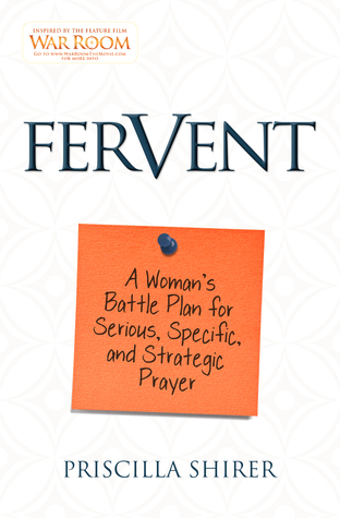 Fervent: A Womans Battle Plan to Serious, Specific and Strategic Prayer