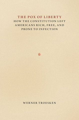 the-pox-of-liberty-how-the-constitution-left-americans-rich-free-and-prone-to-infection