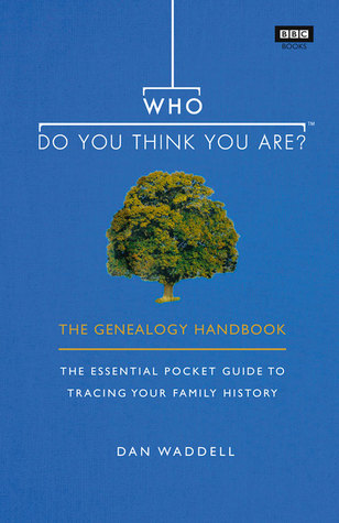 Who Do You Think You Are?: The Genealogy Handbook: The Essential Pocket Guide to Tracing Your Family History