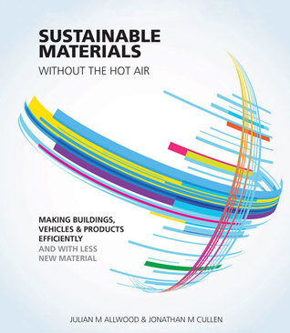 Sustainable Materials Without the Hot Air by Julian M. Allwood