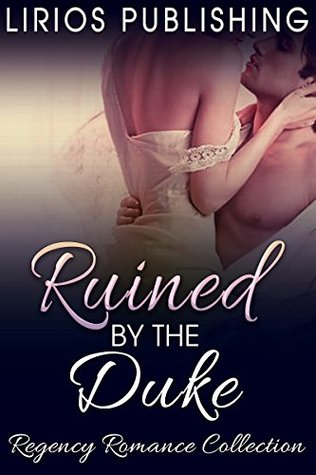 Historical Romance: Ruined by the Duke (Regency Romance Collection)