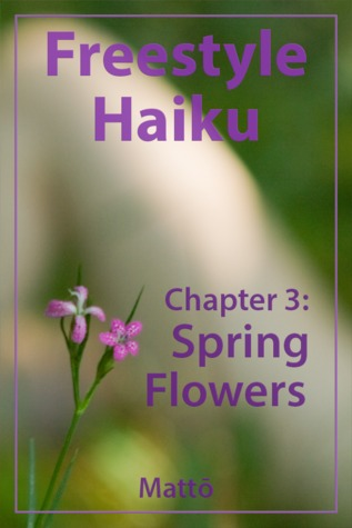 Freestyle Haiku and Spiritual Poetry - Chapter 3: Spring Flowers