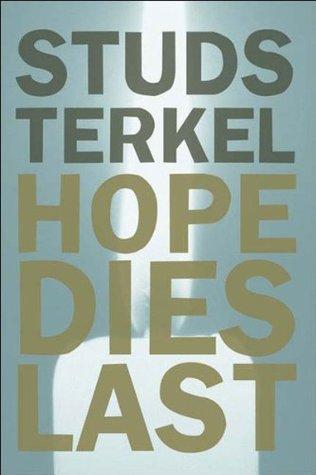 Hope Dies Last by Studs Terkel