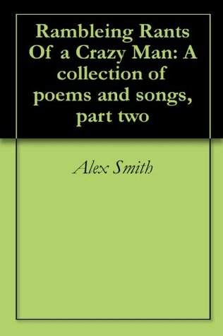 Rambleing Rants Of a Crazy Man: A collection of poems and songs, part two