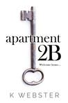 Apartment 2B by K.  Webster