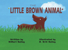 The Little Brown Animal