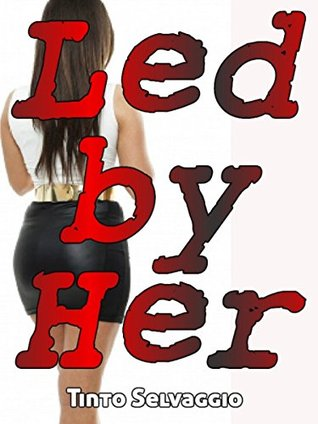 Led By Her: A Dominant Female, Submissive Male Femdom Marriage Tale
