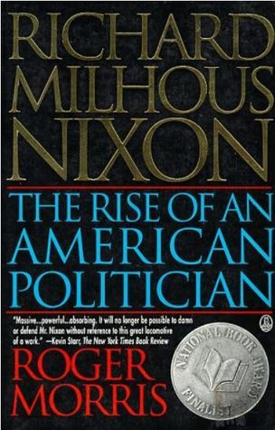 Richard Milhous Nixon: The Rise of an American Politician