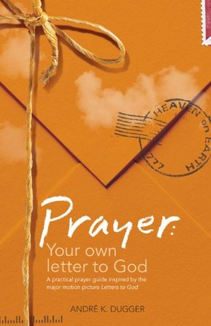 Prayer: Your Own Letter to God: A Practical Prayer Guide Inspired by the Major Motion Picture Letters to God