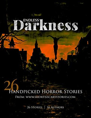 Endless darkness: 26 hand picked horror stories from www