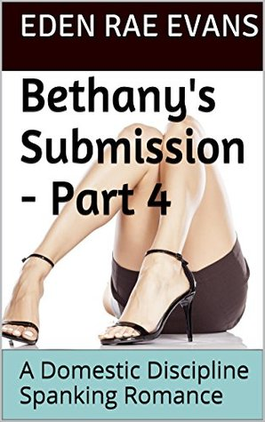 Bethany's Submission - Part 4: A Domestic Discipline Spanking Romance