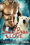 Some Bear to Love by Terry Bolryder