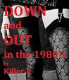 Down and Out in the 1980's: Music, Sex and Violence in the Glory Days of Punk
