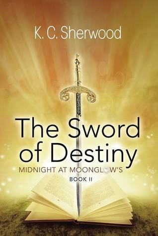 The Sword of Destiny (Midnight at Moonglow's, #2)