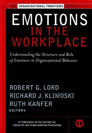 Emotions in the workplace understanding the structure and role of emotions in the workplace understanding the structure and role of emotions in organizational behavior by robert g lord fandeluxe Images