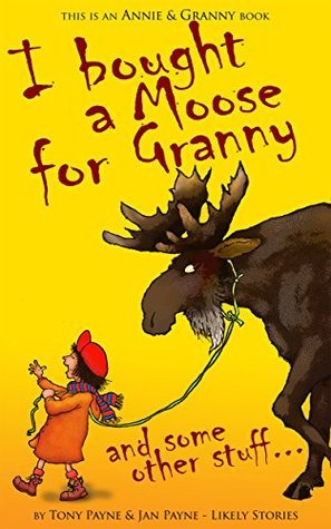 I BOUGHT A MOOSE FOR GRANNY (The Annie and Granny Books Book 1)