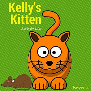 Books for Kids: Kelly's Kitten (kids books Ages 3-10): Bedtime Stories For Kids, Children's Books, beginner reader (CATS)