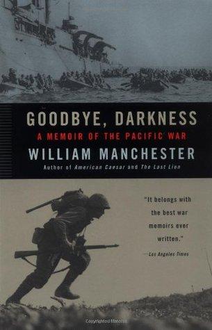 Goodbye, Darkness by William Manchester