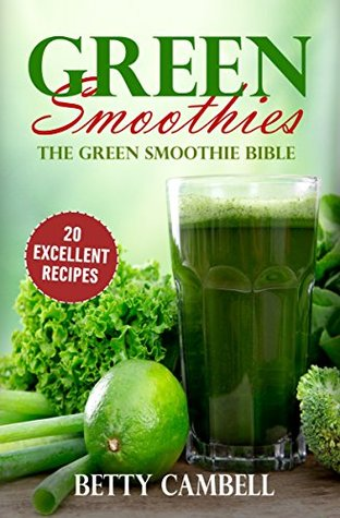 Green Smoothies: The Green Smoothie Bible - 20 Delicious