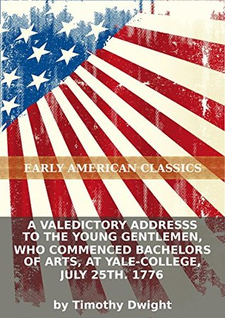A valedictory addresss to the young gentlemen, who commenced Bachelors of Arts, at Yale-College, July 25th. 1776