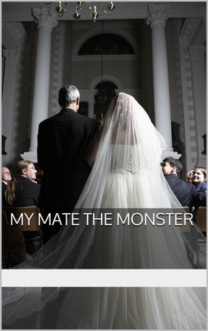 My Mate The Monster (Arranged Mating, #1)