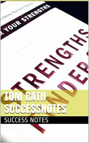 Tom Rath SUCCESSNotes: StrengthsFinder 2.0, Discover Your Strengths, How Full Is Your Bucket?, And Wellbeing