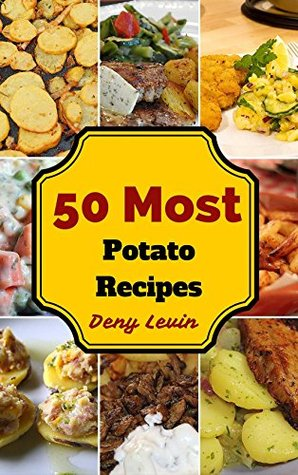 Potato Recipes : 50 Delicious of Potato Recipes (Potato Recipes, Potato Salad Recipe, Potato books, Potato ebook, Potato for beginners, Potato diet, Potato ebooks) (Easy Cookbook Book 4)
