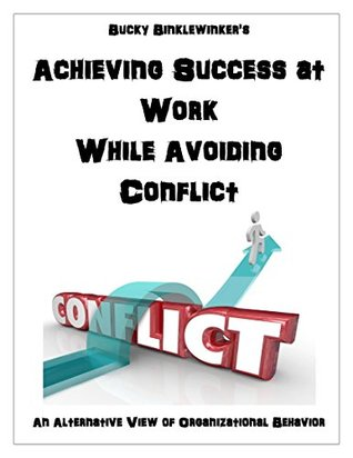 Achieving Success at Work While Avoiding Conflict: An Alternative View of Organizational Behavior (Bucky's Dollar Store)